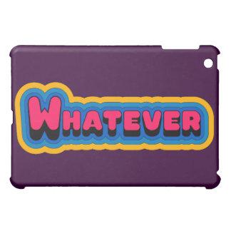 Whatever iPad Case
