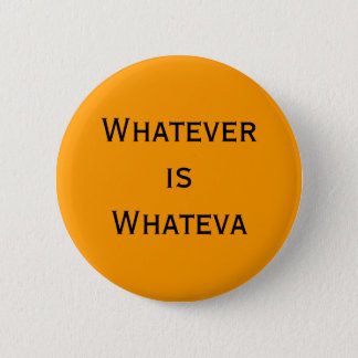 Whatever is Whateva 2 Inch Round Button