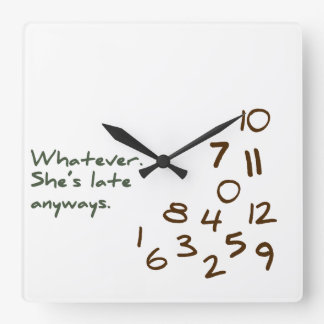 Whatever, She's Late Anyways Square Wall Clock