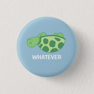 Whatever Turtle 1 Inch Round Button