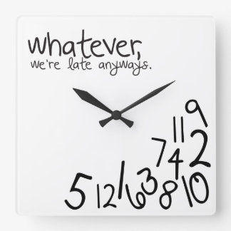 whatever, we're late anyways square wall clock