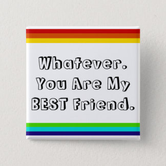 Whatever. You are my Best Friend 2 Inch Square Button