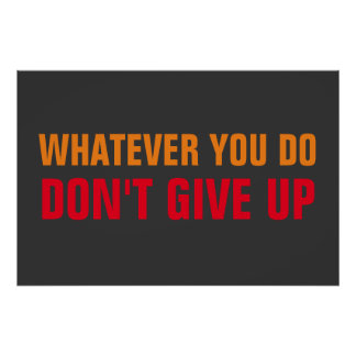 Whatever You Do Don't Give Up Motivational Poster