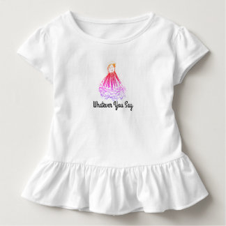 Whatever You Say Toddler T-shirt
