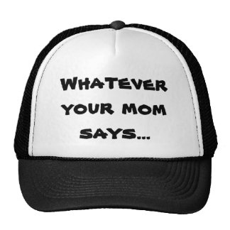 Whatever Your Mom Says... Hat