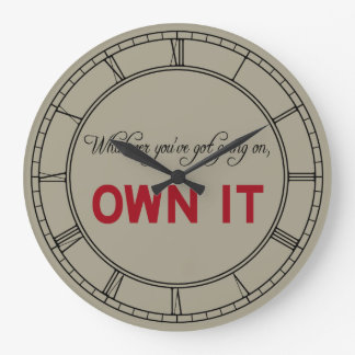 Whatever You've Got Going On Own It Large Clock