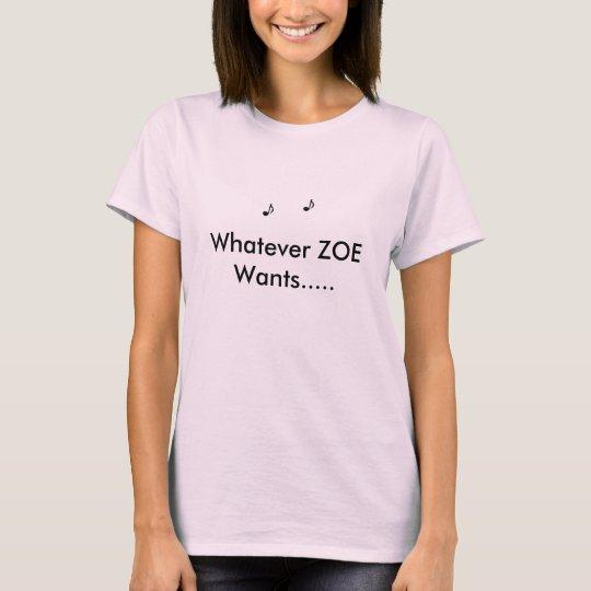 Whatever ZOE Wants..... T-Shirt