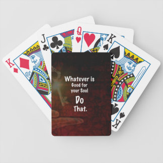 Whatever's Good for your Soul Motivational Quote Bicycle Playing Cards