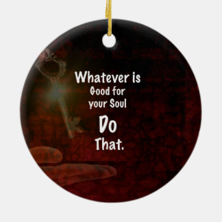 Whatever's Good for your Soul Motivational Quote Ceramic Ornament
