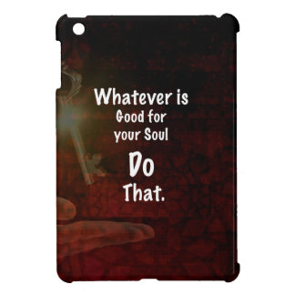 Whatever's Good for your Soul Motivational Quote iPad Mini Cover
