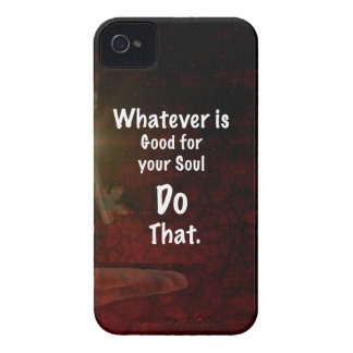 Whatever's Good for your Soul Motivational Quote iPhone 4 Case-Mate Cases