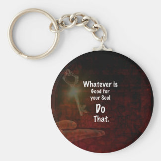 Whatever's Good for your Soul Motivational Quote Keychain