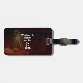 Whatever's Good for your Soul Motivational Quote Luggage Tag