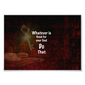 Whatever's Good for your Soul Motivational Quote Photo Art