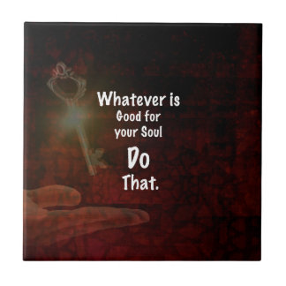 Whatever's Good for your Soul Motivational Quote Tile