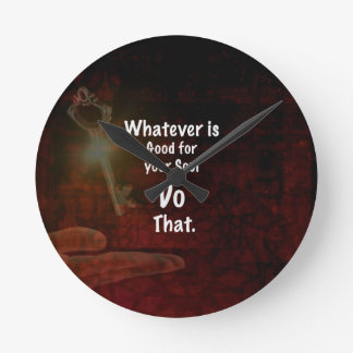 Whatever's Good for your Soul Motivational Quote Wall Clocks