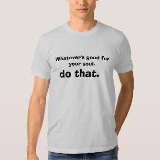 Whatever's good tshirt