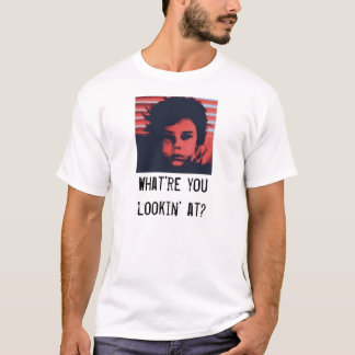 What're you lookin' at? T-Shirt
