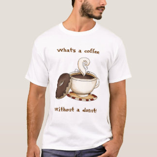What's a coffee  without a donut! T-Shirt