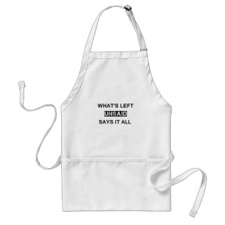what's left unsaid says it all standard apron