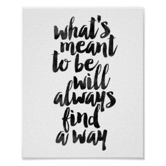 What's Meant To Be Will Always Find A Way Poster