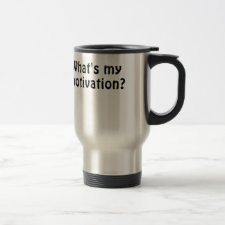 Whats My Motivation Travel Mug