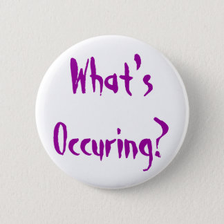 What's Occuring? 2 Inch Round Button