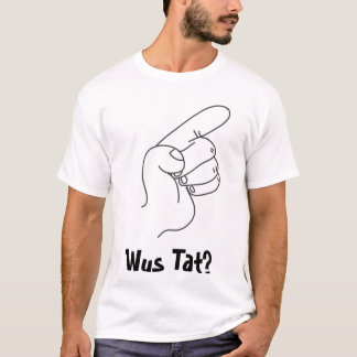 What's That? (Wus Tat?) T-Shirt