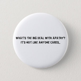 What's the big deal with apathy? It's not like ... 2 Inch Round Button