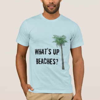 What's Up Beaches? T-Shirt