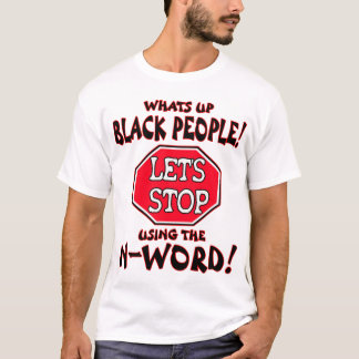 whats up BLACK PEOPLE.. T-Shirt