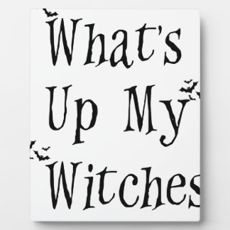 WHAT's Up My Witches Plaque