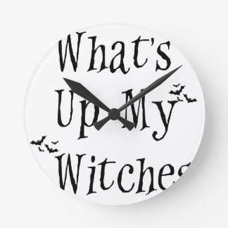WHAT's Up My Witches Round Clock