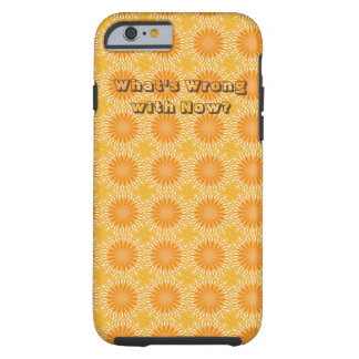 What's Wrong with Now? Tough iPhone 6 Case