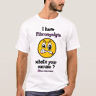 What's Your Excuse...Fibro T-Shirt
