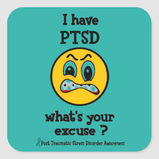 What's Your Excuse...PTSD Square Sticker