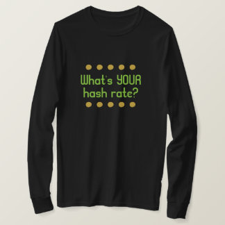 What's Your Hash Rate? T-Shirt