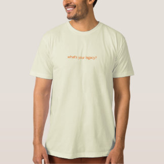 what's your legacy? T-Shirt