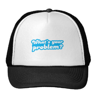 What's your problem? in blue trucker hat
