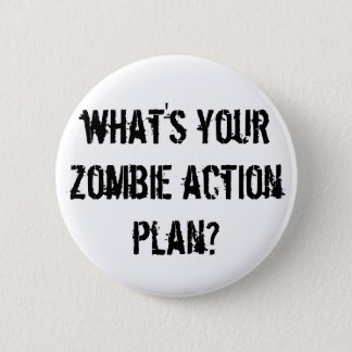 what's your zombie action plan? 2 inch round button