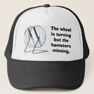 wheel, The wheel is turning but the hamsters mi... Trucker Hat