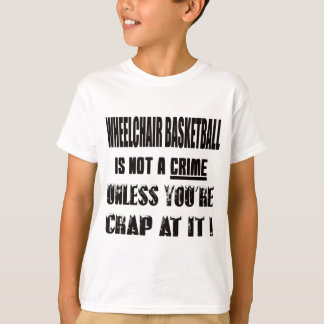 Wheelchair basketball is not a crime T-Shirt