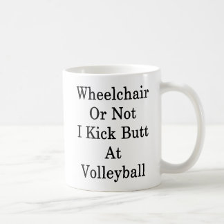 Wheelchair Or Not I Kick Butt At Volleyball Coffee Mug
