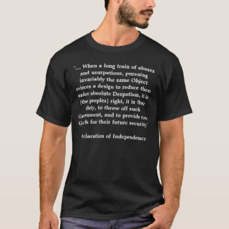 """""""... When a long train of abuses and usurpation... T-Shirt"""