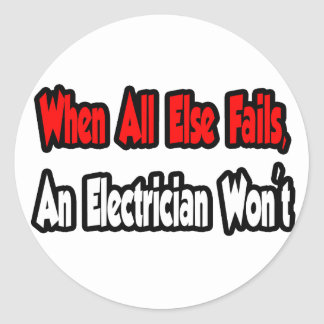 When All Else Fails, An Electrician Won't Classic Round Sticker
