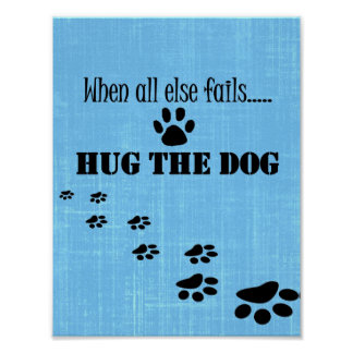When All Else Fails, Hug the Dog Quote Poster