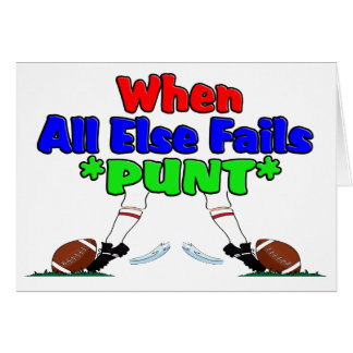 When All Else Fails *PUNT* Greeting Card
