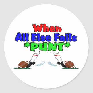 When All Else Fails *PUNT* Round Sticker