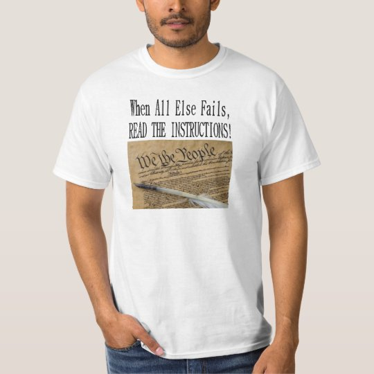 WHEN ALL ELSE FAILS READ THE CONSITUTION T-Shirt