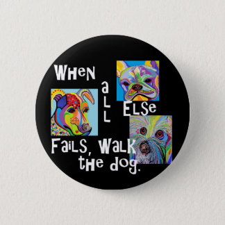 When All Else Fails, Walk the Dog 2 Inch Round Button